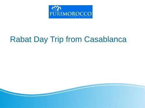 Best Rabat day Trip from Casablanca with Pure Morocco Tours & Travel
