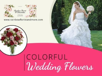 Colorful Wedding Flowers in Laurel MD - Rainbow Florist and Delectables