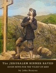 The Jerusalem Sinner Saved; or Good News for the Vilest of Men by John Bunyan 1689