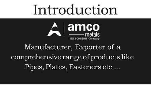 Manufacturer, Exporter of a  comprehensive range of products like  Pipes, Plates, Fasteners etc....