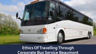 Ethics Of Travelling Through Corporate Bus Service Beaumont