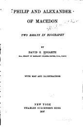 PHILIP AND ALEXANDER OF MACEDON , two essays in biography by David G. Hogarth, 1897