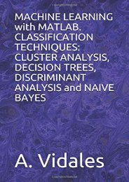 [+][PDF] TOP TREND MACHINE LEARNING with MATLAB. CLASSIFICATION TECHNIQUES: CLUSTER ANALYSIS, DECISION TREES, DISCRIMINANT ANALYSIS and NAIVE BAYES  [FULL]