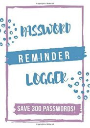 [+]The best book of the month Password Reminder Logger: Internet Password Organizer, Password Keeper and Logbook of Username and Save Passwords  [DOWNLOAD]