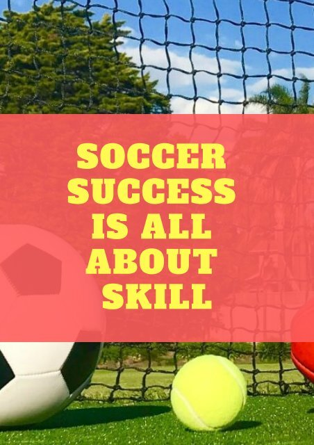 SOCCER SUCCESS IS ALL ABOUT SKILL