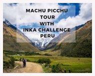 Machu pichu tour with Inka challenge peru