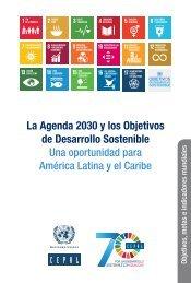 La Agenda 2030 y los Objetivos de Desarrollo Sostenible: una oportunidad para América Latina y el Caribe. Objetivos, metas e indicadores mundiales
