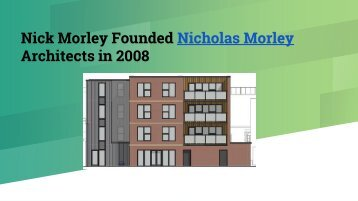Nick Morley Founded Nicholas Morley Architects in 2008