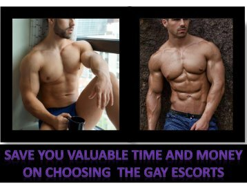 Save you valuable time and money on choosing  the Gay escorts