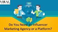 Do You Need an Influencer Marketing Agency or a Platform