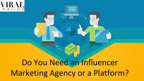 Do You Need an Influencer Marketing Agency or a Platform