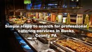 Simple steps to search for professional catering services in Bucks County PA