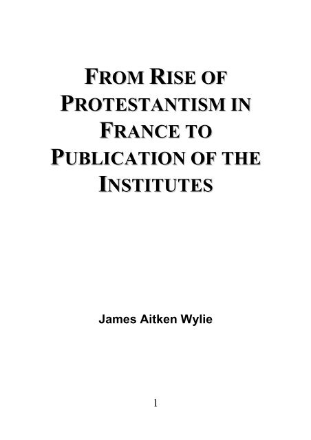 From Rise of Protestantism in France to Publication of the Institutes - James Aitken Wylie