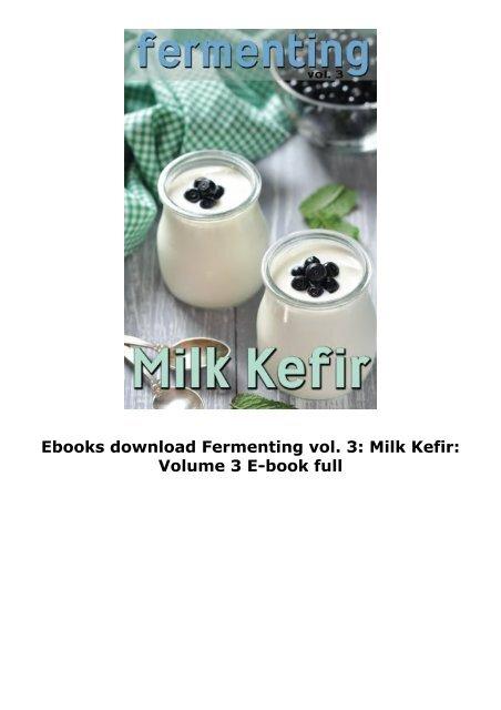 Ebooks download Fermenting vol. 3: Milk Kefir: Volume 3 E-book full