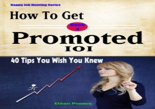 Ebooks download How To Get Promoted 101: Forty Tips You Wish You Knew: Volume 4 (Happy Job Hunting) Epub