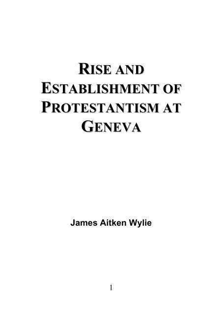 Rise and Establishment of Protestantism at Geneva - James Aitken Wylie