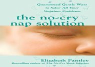 [+][PDF] TOP TREND The No-Cry Nap Solution: Guaranteed Gentle Ways To Solve All Your Naptime Problems (Pantley)  [FREE]