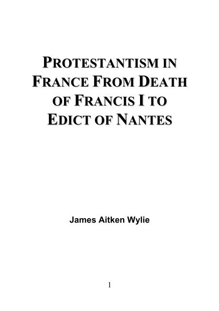 Protestantism in France From Death of Francis I to Edict of Nantes - James Aitken Wylie