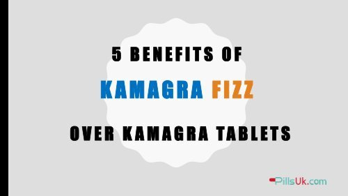 5 Benefits of Kamagra Fizz over Kamagra Tablets