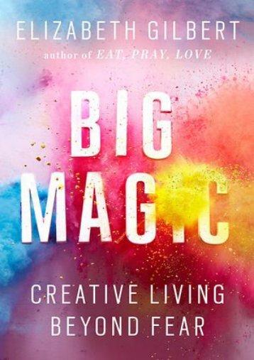 [PDF] free Big Magic: Creative Living Beyond Fear by Elizabeth Gilbert FOR IPAD