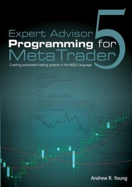 [GET] PDF Expert Advisor Programming for Metatrader 5: Creating Automated Trading Systems in the Mql5 Language by Andrew R. Young For Online