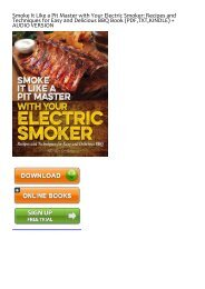 Read [PDF] Smoke It Like a Pit Master with Your Electric Smoker: Recipes and Techniques for Easy and Delicious BBQ by Wendy O Neal READ ONLINE