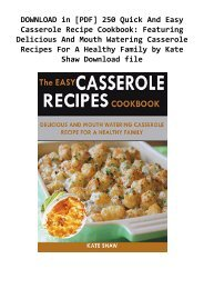 DOWNLOAD in [PDF] 250 Quick And Easy Casserole Recipe Cookbook: Featuring Delicious And Mouth Watering Casserole Recipes For A Healthy Family by Kate Shaw Download file