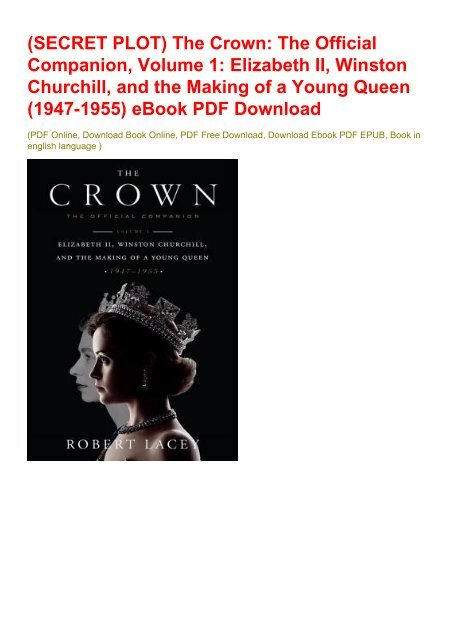 (SECRET PLOT) The Crown: The Official Companion, Volume 1: Elizabeth II, Winston Churchill, and the Making of a Young Queen (1947-1955) eBook PDF Download
