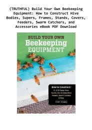 (TRUTHFUL) Build Your Own Beekeeping Equipment: How to Construct Hive Bodies, Supers, Frames, Stands, Covers, Feeders, Swarm Catchers, and Accessories eBook PDF Download