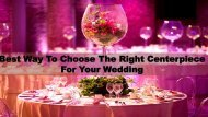 Best Way To Choose The Right Centerpiece For Your Wedding
