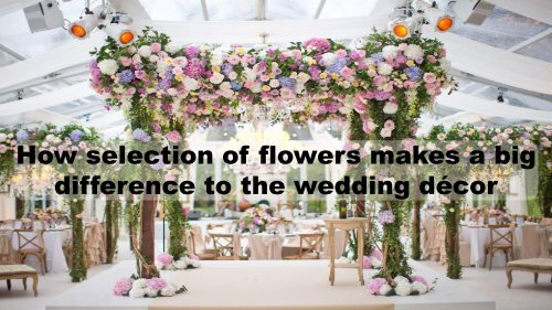 How selection of flowers makes a big difference to the wedding décor