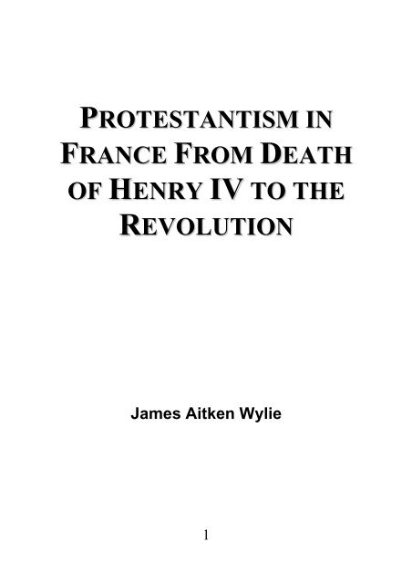 Protestantism in France From Death of Henry IV to the Revolution - James Aitken Wylie