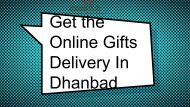 Get the Online Gifts Delivery In Dhanbad