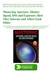 [PDF] Download Mastering Aperture  Shutter Speed  ISO and Exposure How They Interact and Affect Each Other Pdf eBook