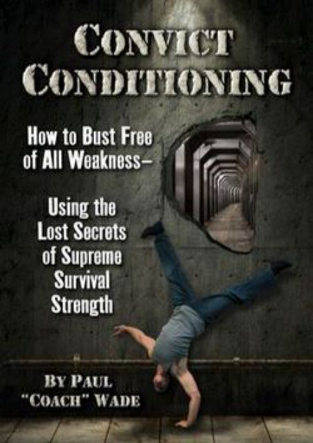 (SPIRITED) Convict Conditioning: How to Bust Free of All Weakness Using the Lost Secrets of Supreme Survival Strength eBook PDF Download