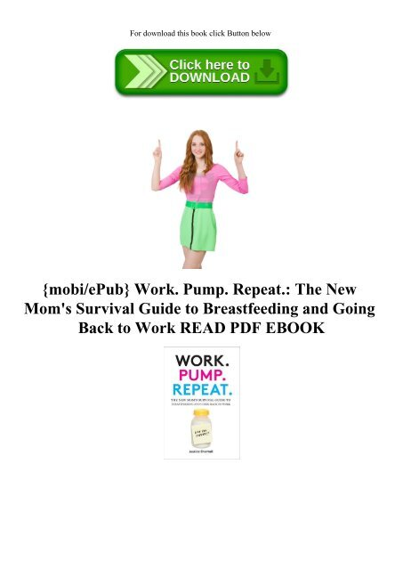 Repeat. Pump Work The New Moms Survival Guide to Breastfeeding and Going Back to Work