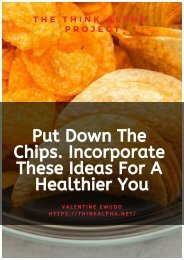 Put Down The Chips. Incorporate These Ideas For A Healthier You
