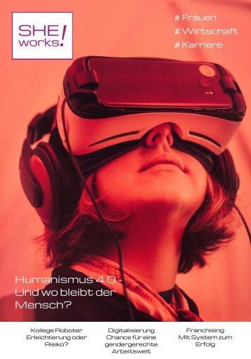 Z Humanismus 4.0 - Und wo bleibt der Mensch? - Das SHE works! Magazin im April 2019