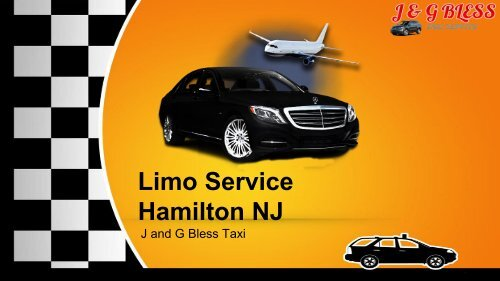 Avail Limo Service Hamilton NJ | J and G Bless Taxi