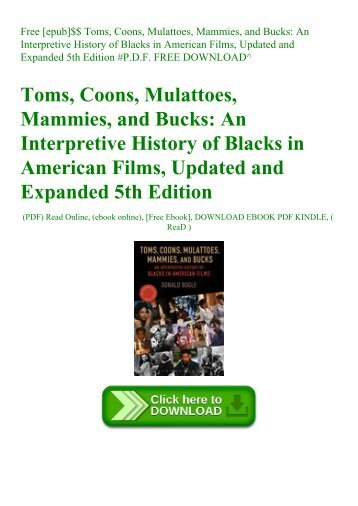 Free [epub]$$ Toms  Coons  Mulattoes  Mammies  and Bucks An Interpretive History of Blacks in American Films  Updated and Expanded 5th Edition #P.D.F. FREE DOWNLOAD^