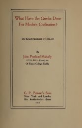 WHAT HAVE THE GREEKS DONE FOR MODERN CIVILISATION? by Sir J.P.Mahhaffy 1910