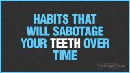Habits That Will Sabotage Your Teeth Over Time