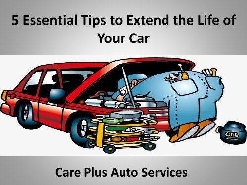 5 Essential Tips to Extend the Life of Your Car - Care Plus Auto Services-converted