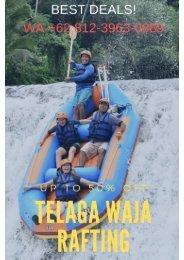 UP TO 50 % OFF? WA +62 812-3963-0889, Telaga Waja Rafting