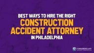 Best Ways to Hire the Right Construction Accident Attorney in Philadelphia