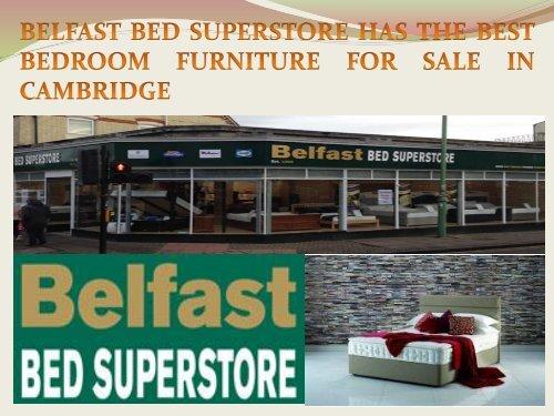 BELFAST BED SUPERSTORE HAS THE BEST BEDROOM FURNITURE FOR SALE IN CAMBRIDGE-converted