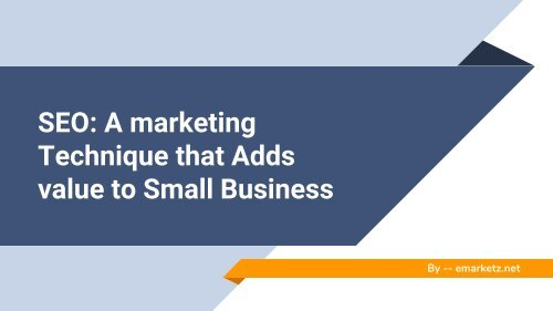 SEO: A marketing Technique that Adds value to Small Business