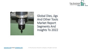Global Dies, Jigs And Other Tools Market Report Segments And Insights To 2022