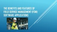 The Benefits and Features of Field Service Management (FSM) Software Applications