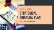 5 tips to create a strategical financial plan for a small business